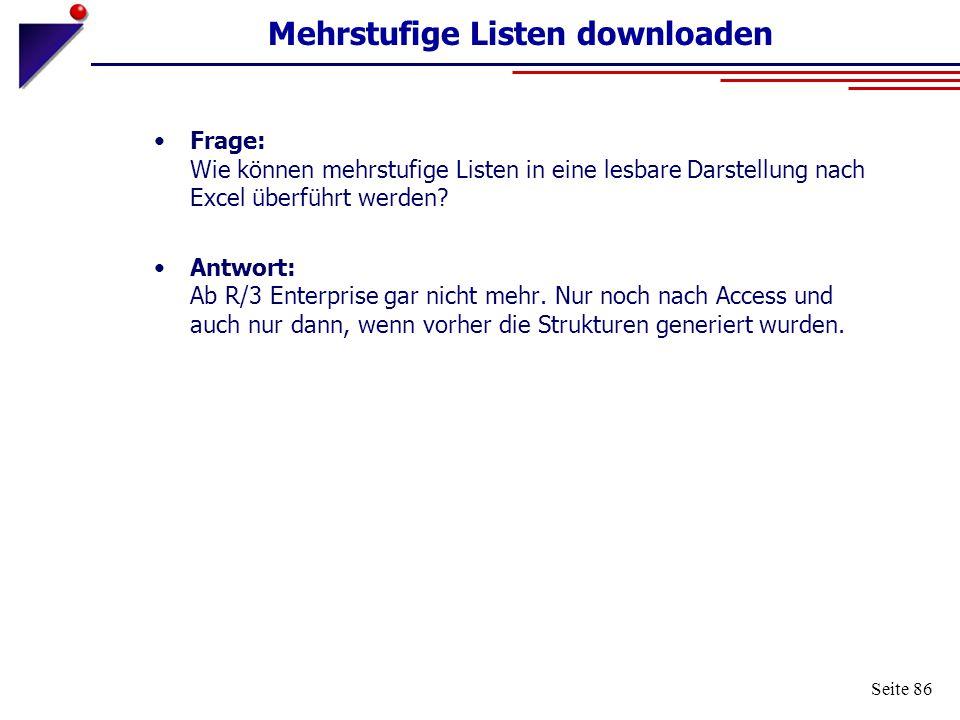 Seite 86 Mehrstufige Listen downloaden Frage: Wie können mehrstufige Listen in eine lesbare Darstellung nach Excel überführt werden? Antwort: Ab R/3 E