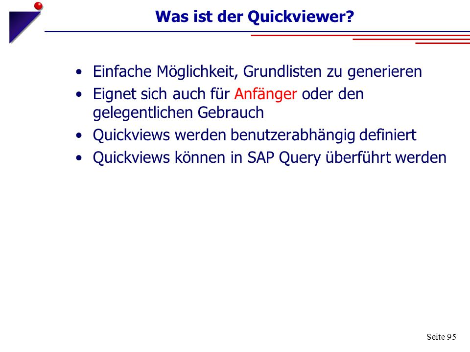 Seite 95 Was ist der Quickviewer? Einfache Möglichkeit, Grundlisten zu generieren Eignet sich auch für Anfänger oder den gelegentlichen Gebrauch Quick