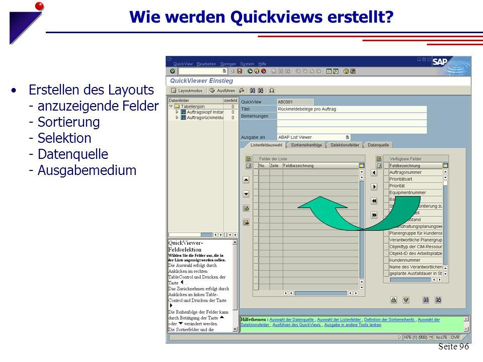 Seite 96 Wie werden Quickviews erstellt? Erstellen des Layouts - anzuzeigende Felder - Sortierung - Selektion - Datenquelle - Ausgabemedium