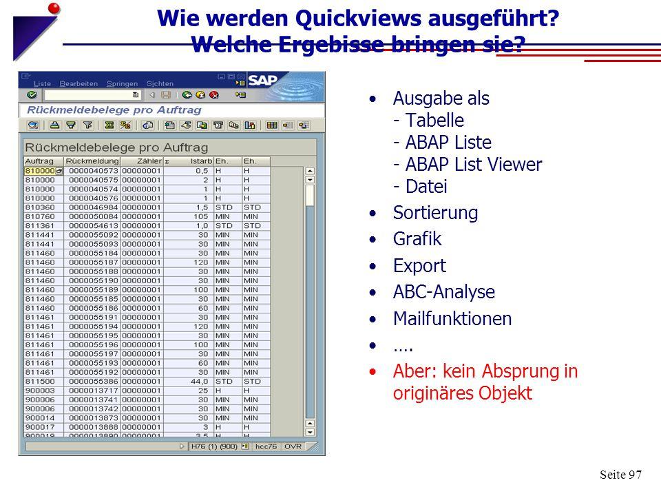 Seite 97 Wie werden Quickviews ausgeführt? Welche Ergebisse bringen sie? Ausgabe als - Tabelle - ABAP Liste - ABAP List Viewer - Datei Sortierung Graf