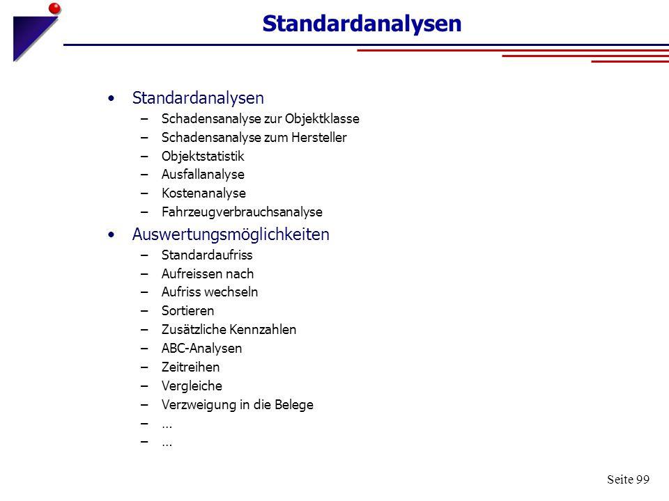 Seite 99 Standardanalysen –Schadensanalyse zur Objektklasse –Schadensanalyse zum Hersteller –Objektstatistik –Ausfallanalyse –Kostenanalyse –Fahrzeugv