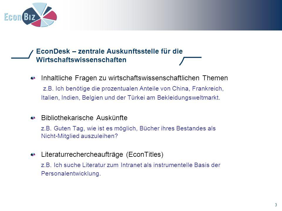 3 EconDesk – zentrale Auskunftsstelle für die Wirtschaftswissenschaften Inhaltliche Fragen zu wirtschaftswissenschaftlichen Themen z.B.