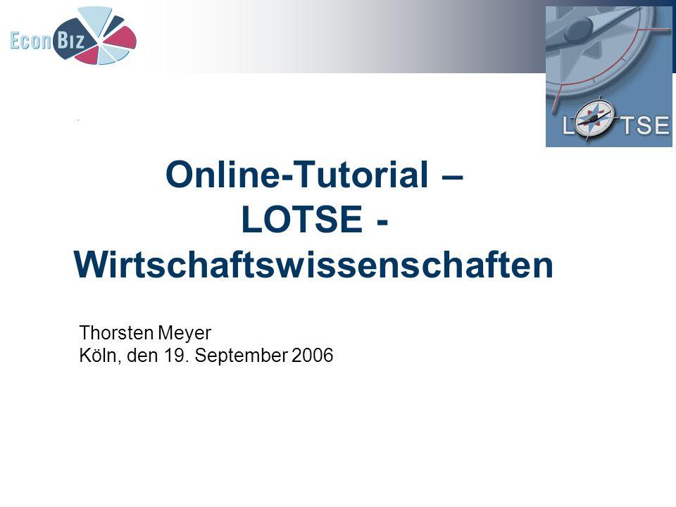 Online-Tutorial – LOTSE - Wirtschaftswissenschaften Thorsten Meyer Köln, den 19. September 2006