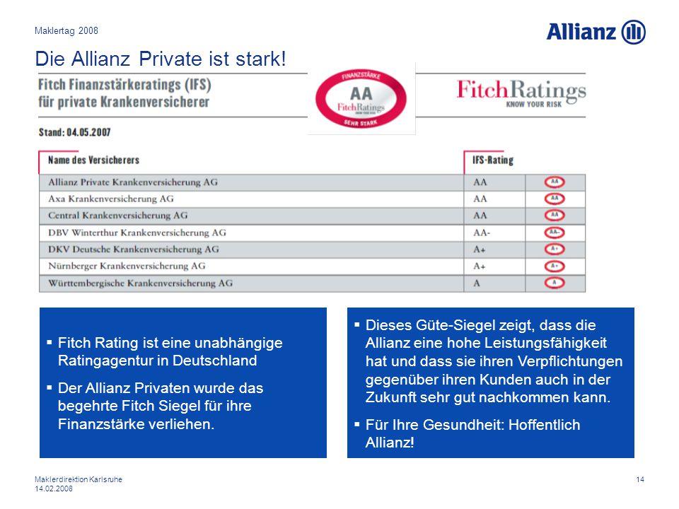 14Maklerdirektion Karlsruhe 14.02.2008 Die Allianz Private ist stark!  Fitch Rating ist eine unabhängige Ratingagentur in Deutschland  Der Allianz P