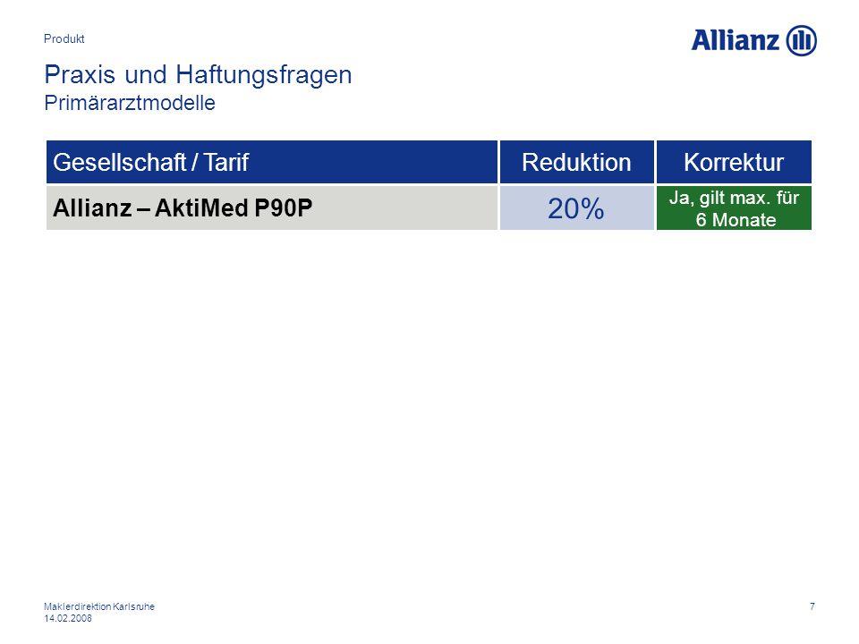 7Maklerdirektion Karlsruhe 14.02.2008 Praxis und Haftungsfragen Primärarztmodelle Produkt Allianz – AktiMed P90P Gesellschaft / TarifKorrektur Ja, gil