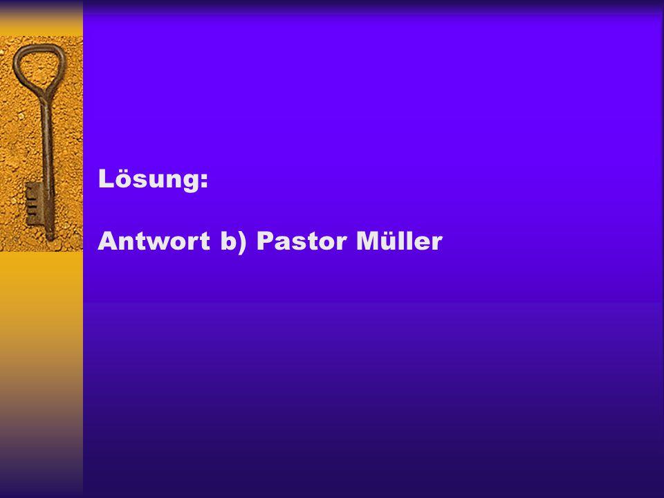 Lösung: Antwort b) Pastor Müller