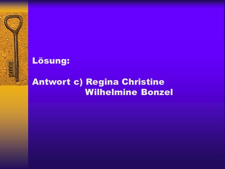 Lösung: Antwort c) Regina Christine Wilhelmine Bonzel