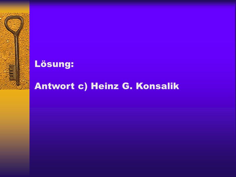 Lösung: Antwort c) Heinz G. Konsalik