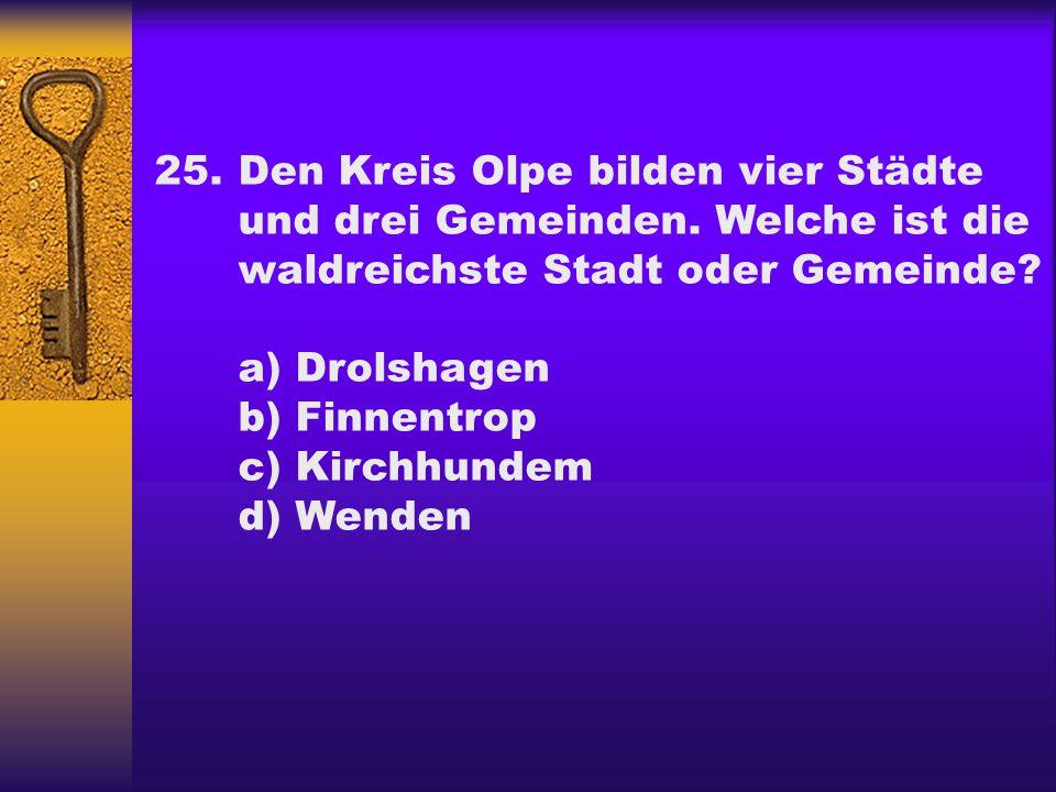 25.Den Kreis Olpe bilden vier Städte und drei Gemeinden.