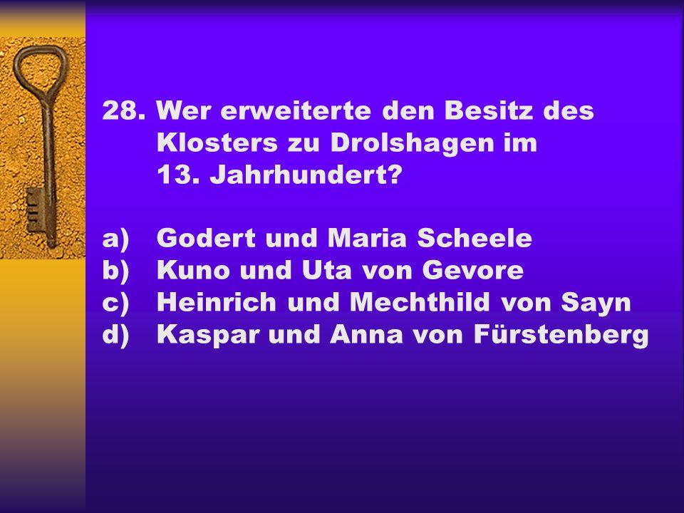 28.Wer erweiterte den Besitz des Klosters zu Drolshagen im 13.