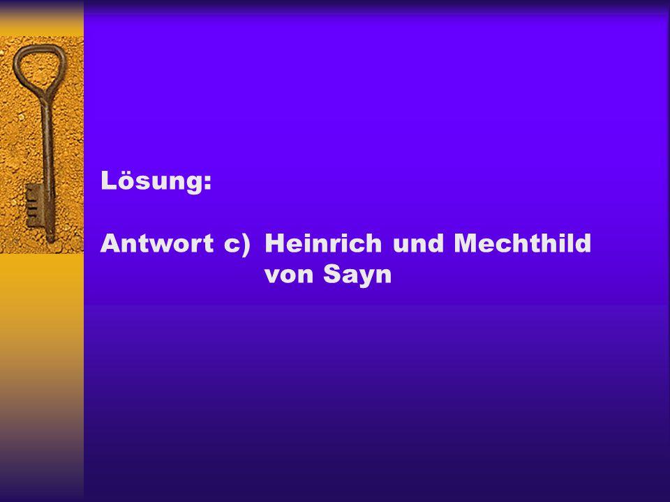 Lösung: Antwort c)Heinrich und Mechthild von Sayn