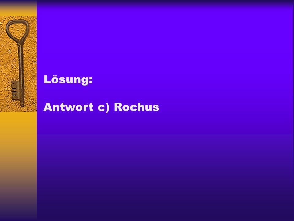 Lösung: Antwort c) Rochus