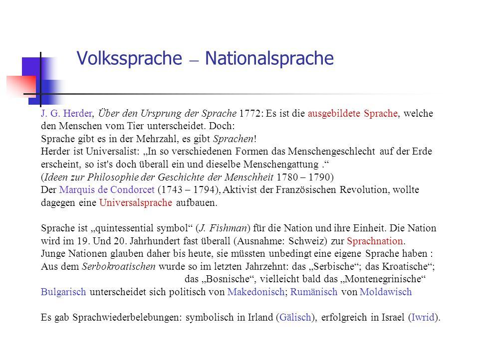 Volkssprache – Nationalsprache J. G. Herder, Über den Ursprung der Sprache 1772: Es ist die ausgebildete Sprache, welche den Menschen vom Tier untersc