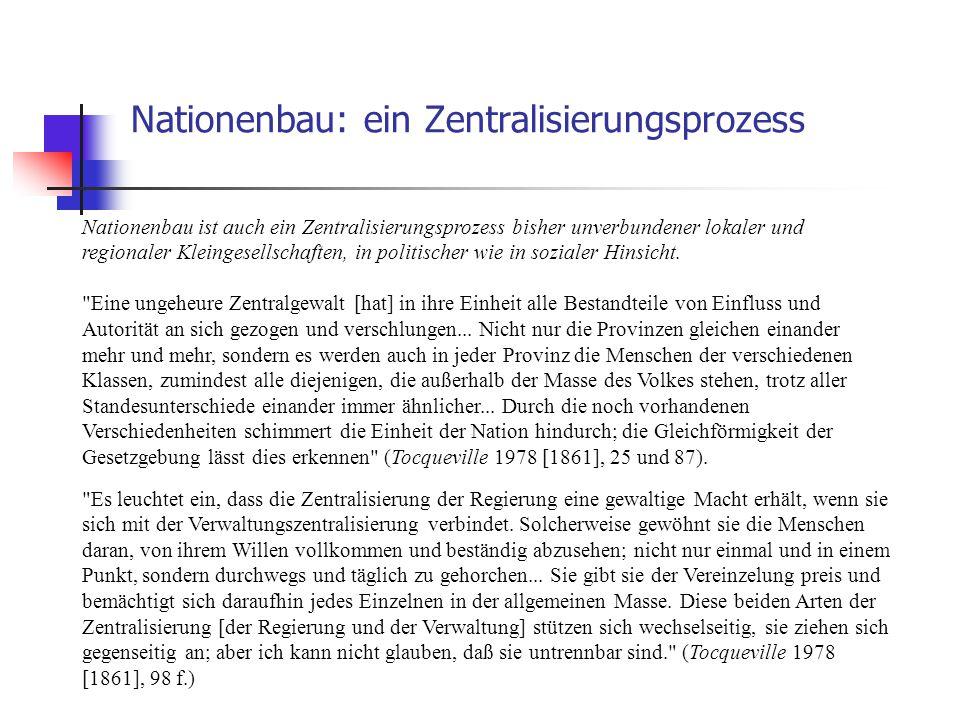 Nationenbau: ein Zentralisierungsprozess Nationenbau ist auch ein Zentralisierungsprozess bisher unverbundener lokaler und regionaler Kleingesellschaf