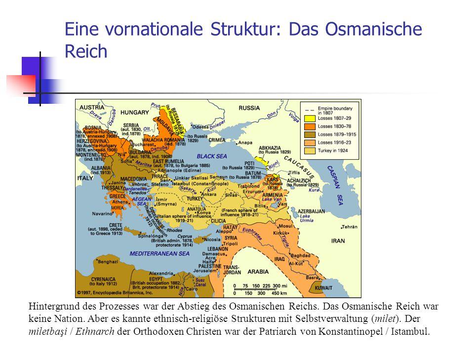 Eine vornationale Struktur: Das Osmanische Reich Hintergrund des Prozesses war der Abstieg des Osmanischen Reichs. Das Osmanische Reich war keine Nati