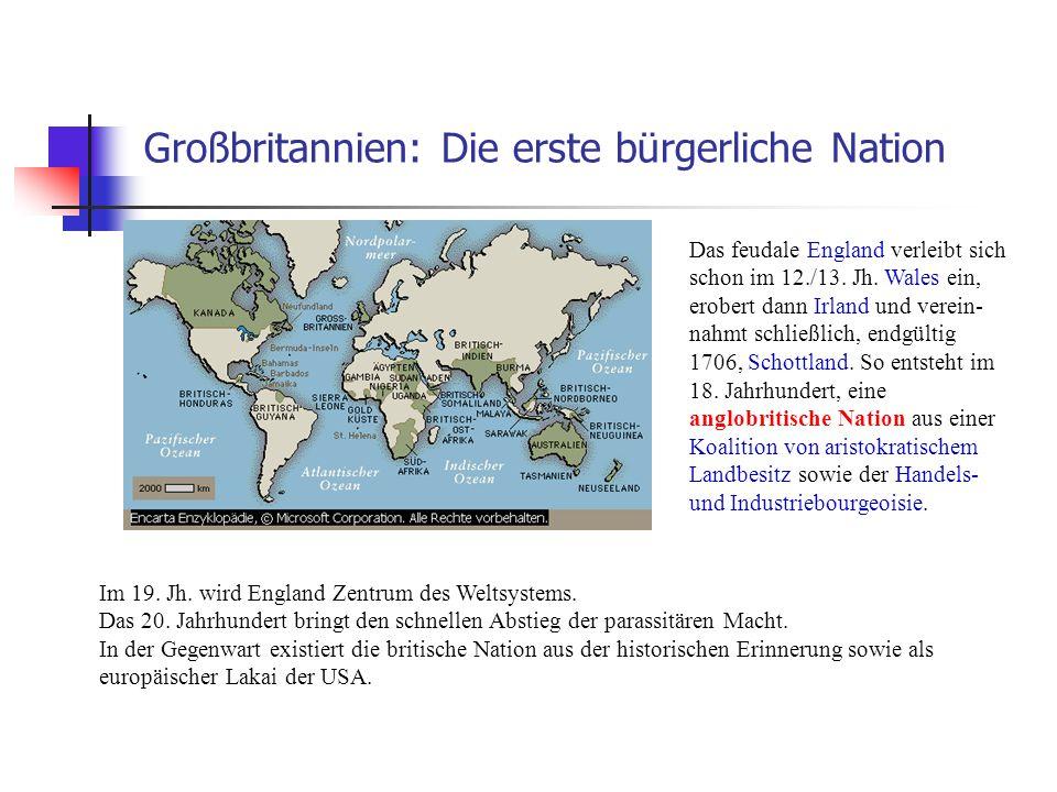 Großbritannien: Die erste bürgerliche Nation Im 19. Jh. wird England Zentrum des Weltsystems. Das 20. Jahrhundert bringt den schnellen Abstieg der par