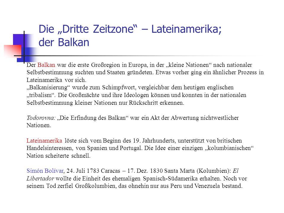 """Die """"Dritte Zeitzone"""" – Lateinamerika; der Balkan Der Balkan war die erste Großregion in Europa, in der """"kleine Nationen"""" nach nationaler Selbstbestim"""