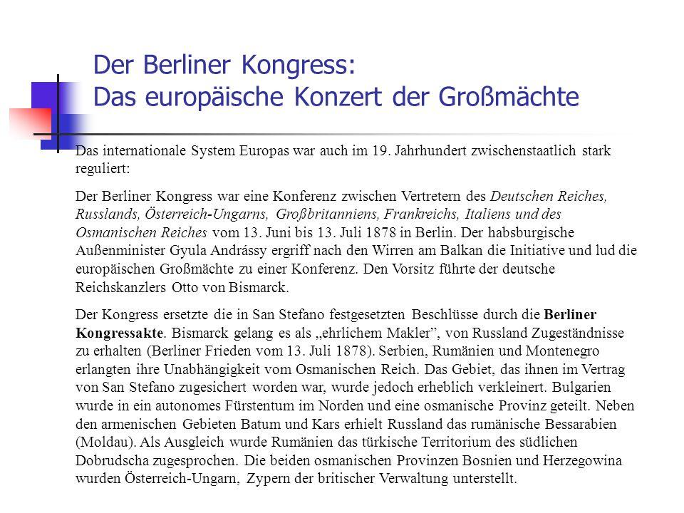 Der Berliner Kongress: Das europäische Konzert der Großmächte Das internationale System Europas war auch im 19. Jahrhundert zwischenstaatlich stark re