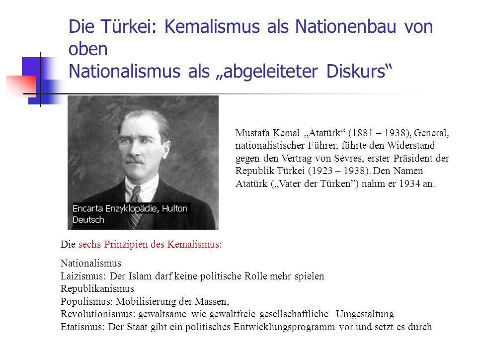 """Die Türkei: Kemalismus als Nationenbau von oben Nationalismus als """"abgeleiteter Diskurs"""" Mustafa Kemal """"Atatürk"""" (1881 – 1938), General, nationalistis"""