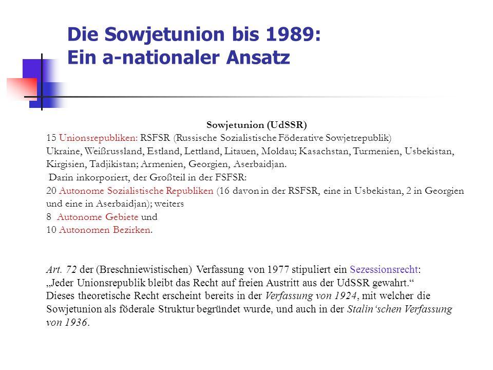 Die Sowjetunion bis 1989: Ein a-nationaler Ansatz Sowjetunion (UdSSR) 15 Unionsrepubliken: RSFSR (Russische Sozialistische Föderative Sowjetrepublik)