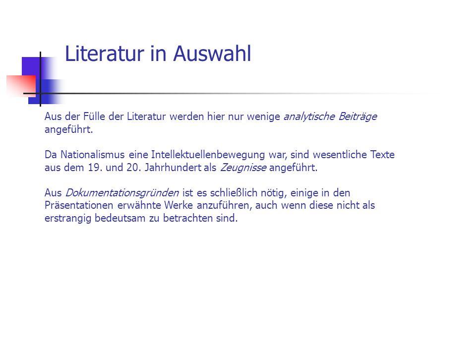 Literatur in Auswahl Aus der Fülle der Literatur werden hier nur wenige analytische Beiträge angeführt. Da Nationalismus eine Intellektuellenbewegung