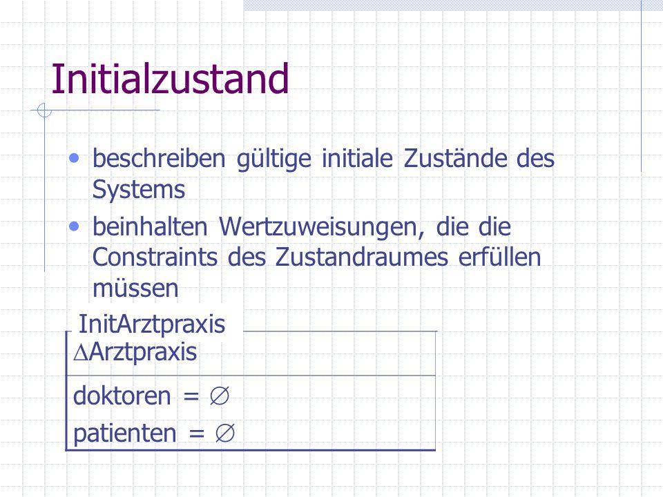 Initialzustand beschreiben gültige initiale Zustände des Systems beinhalten Wertzuweisungen, die die Constraints des Zustandraumes erfüllen müssen  A