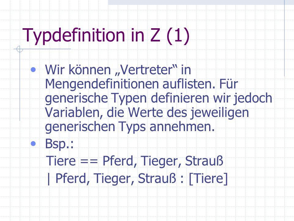"""Typdefinition in Z (1) Wir können """"Vertreter"""" in Mengendefinitionen auflisten. Für generische Typen definieren wir jedoch Variablen, die Werte des jew"""