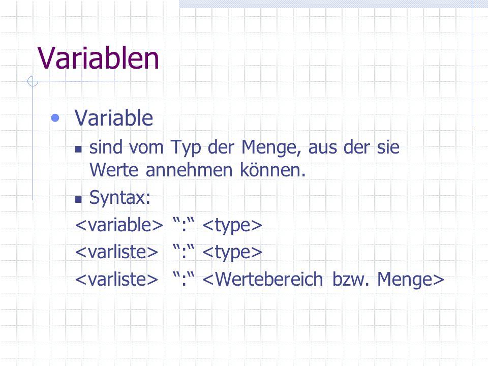 """Variablen Variable sind vom Typ der Menge, aus der sie Werte annehmen können. Syntax: """":"""""""