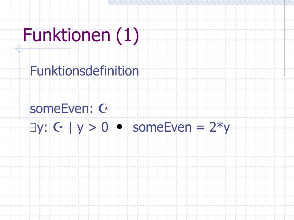 Funktionen (1) Funktionsdefinition someEven:   y:  | y > 0 someEven = 2*y