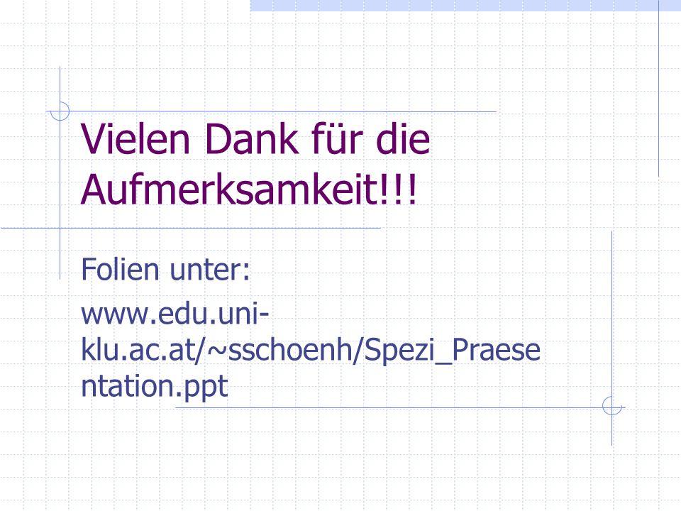 Vielen Dank für die Aufmerksamkeit!!! Folien unter: www.edu.uni- klu.ac.at/~sschoenh/Spezi_Praese ntation.ppt