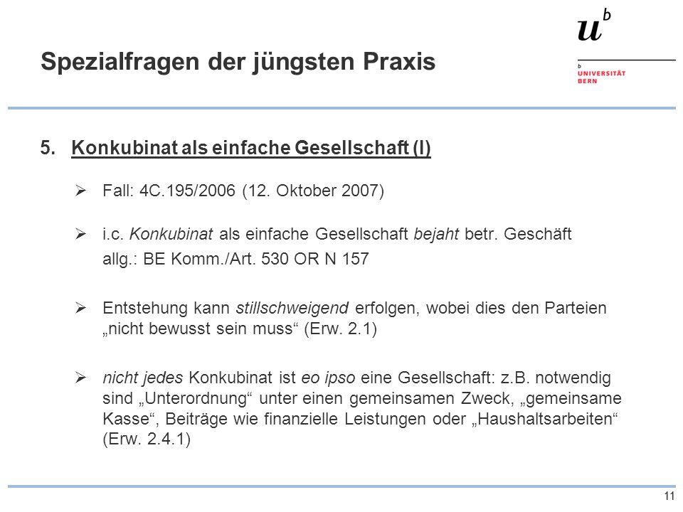 11 Spezialfragen der jüngsten Praxis 5.Konkubinat als einfache Gesellschaft (I)  Fall: 4C.195/2006 (12. Oktober 2007)  i.c. Konkubinat als einfache