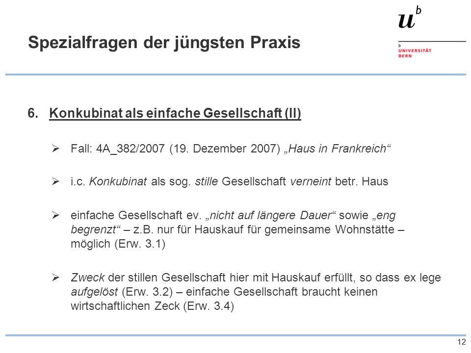 """12 Spezialfragen der jüngsten Praxis 6.Konkubinat als einfache Gesellschaft (II)  Fall: 4A_382/2007 (19. Dezember 2007) """"Haus in Frankreich""""  i.c. K"""