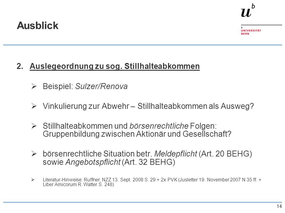 14 Ausblick 2.Auslegeordnung zu sog. Stillhalteabkommen  Beispiel: Sulzer/Renova  Vinkulierung zur Abwehr – Stillhalteabkommen als Ausweg?  Stillha