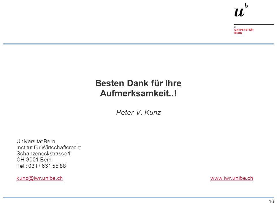 16 Besten Dank für Ihre Aufmerksamkeit..! Peter V. Kunz Universität Bern Institut für Wirtschaftsrecht Schanzeneckstrasse 1 CH-3001 Bern Tel.: 031 / 6