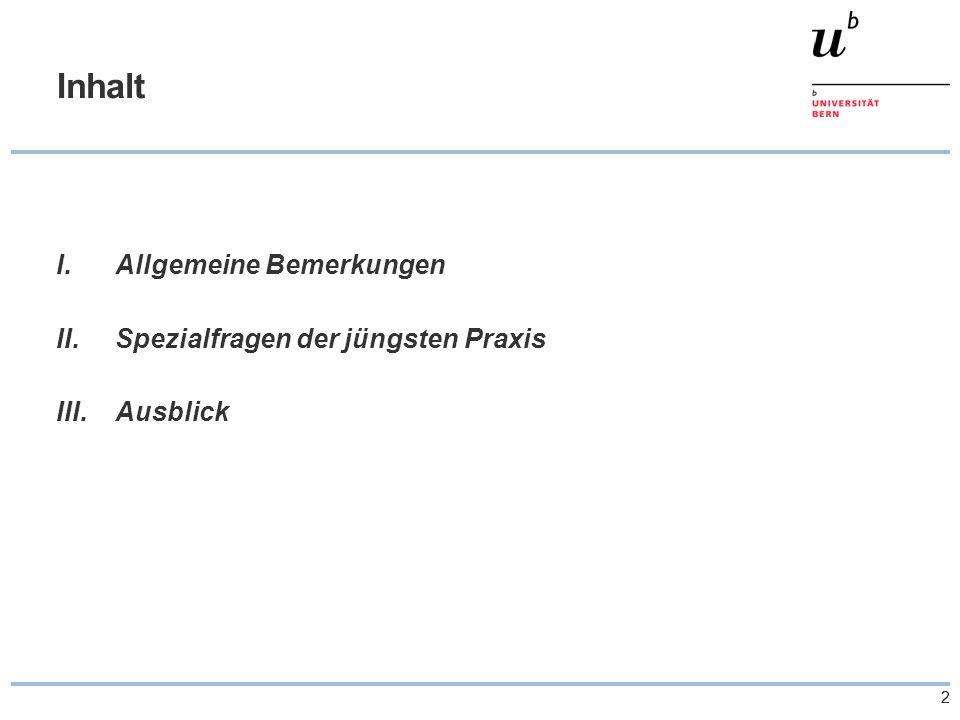 22 Inhalt I.Allgemeine Bemerkungen II.Spezialfragen der jüngsten Praxis III.Ausblick
