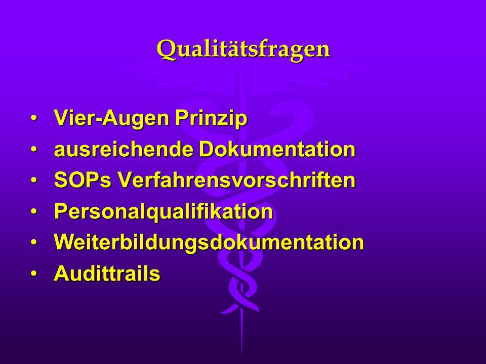 Qualitätsfragen Vier-Augen PrinzipVier-Augen Prinzip ausreichende Dokumentationausreichende Dokumentation SOPs VerfahrensvorschriftenSOPs Verfahrensvo