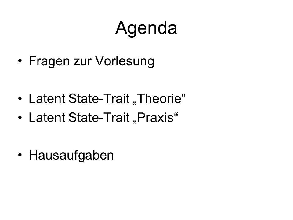 """Agenda Fragen zur Vorlesung Latent State-Trait """"Theorie Latent State-Trait """"Praxis Hausaufgaben"""