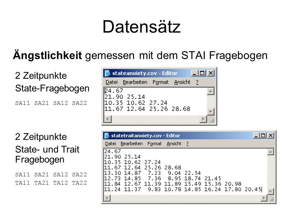 Datensätz Ängstlichkeit gemessen mit dem STAI Fragebogen 2 Zeitpunkte State-Fragebogen SA11 SA21 SA12 SA22 2 Zeitpunkte State- und Trait Fragebogen SA11 SA21 SA12 SA22 TA11 TA21 TA12 TA22