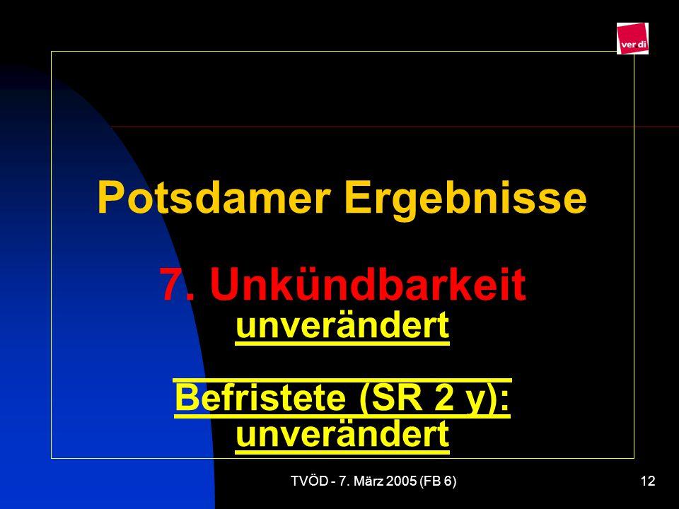 TVÖD - 7.März 2005 (FB 6)12 Potsdamer Ergebnisse 7.