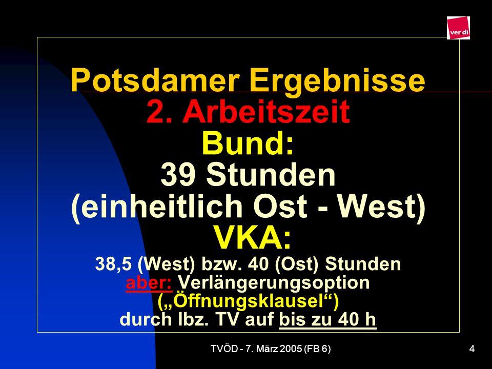 TVÖD - 7.März 2005 (FB 6)5 Potsdamer Ergebnisse zu 2.