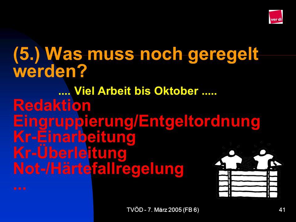 TVÖD - 7.März 2005 (FB 6)41 (5.) Was muss noch geregelt werden?....