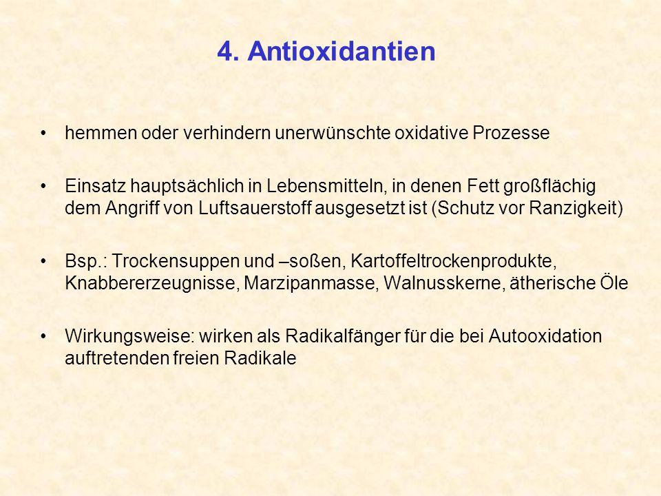4. Antioxidantien hemmen oder verhindern unerwünschte oxidative Prozesse Einsatz hauptsächlich in Lebensmitteln, in denen Fett großflächig dem Angriff