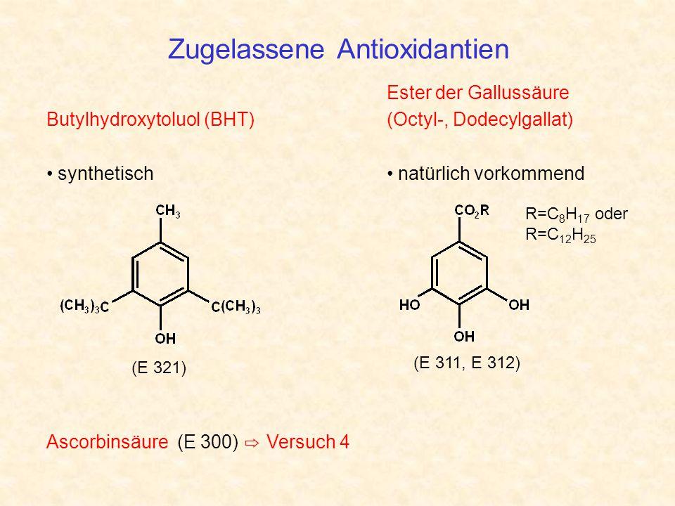 Zugelassene Antioxidantien R=C 8 H 17 oder R=C 12 H 25 (E 321) (E 311, E 312) Butylhydroxytoluol (BHT) synthetisch Ester der Gallussäure (Octyl-, Dode