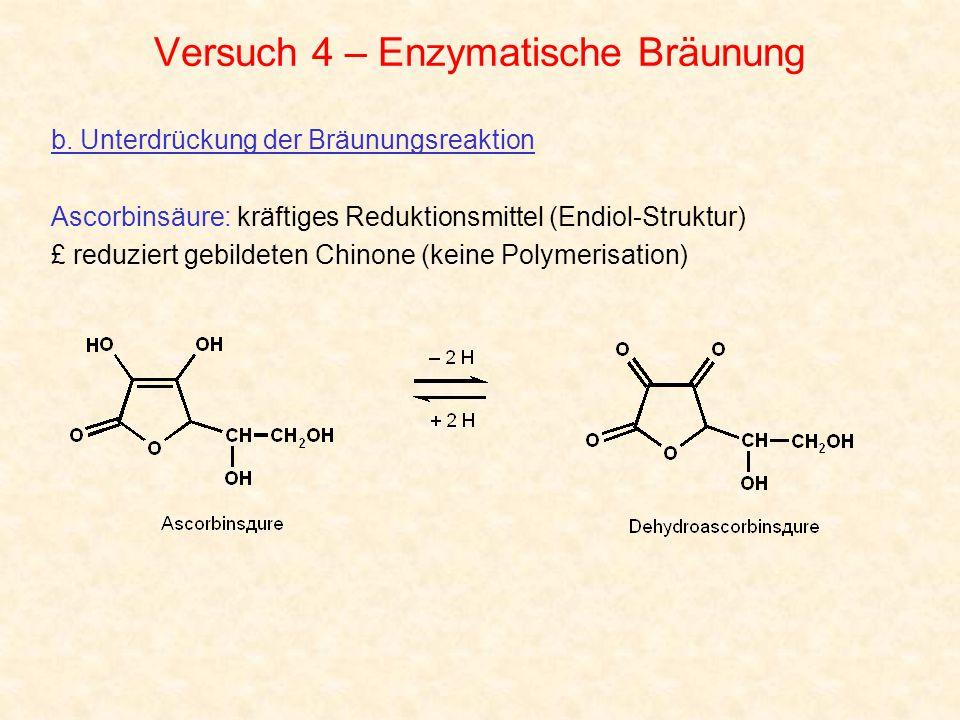 Versuch 4 – Enzymatische Bräunung b. Unterdrückung der Bräunungsreaktion Ascorbinsäure: kräftiges Reduktionsmittel (Endiol-Struktur) £ reduziert gebil