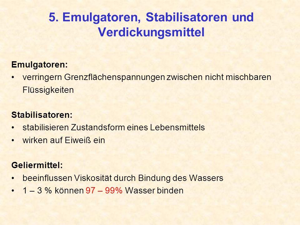 5. Emulgatoren, Stabilisatoren und Verdickungsmittel Emulgatoren: verringern Grenzflächenspannungen zwischen nicht mischbaren Flüssigkeiten Stabilisat