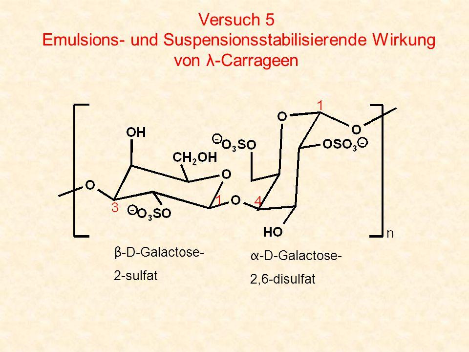 Versuch 5 Emulsions- und Suspensionsstabilisierende Wirkung von λ-Carrageen α -D-Galactose- 2,6-disulfat β -D-Galactose- 2-sulfat