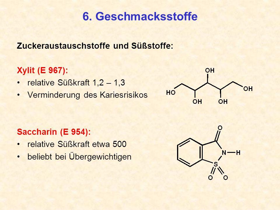 6. Geschmacksstoffe Zuckeraustauschstoffe und Süßstoffe: Xylit (E 967): relative Süßkraft 1,2 – 1,3 Verminderung des Kariesrisikos Saccharin (E 954):
