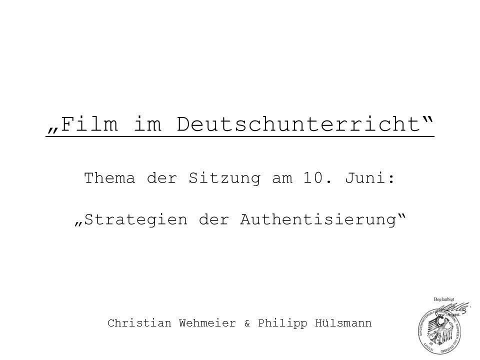 """""""Film im Deutschunterricht"""" Thema der Sitzung am 10. Juni: """"Strategien der Authentisierung"""" Christian Wehmeier & Philipp Hülsmann"""