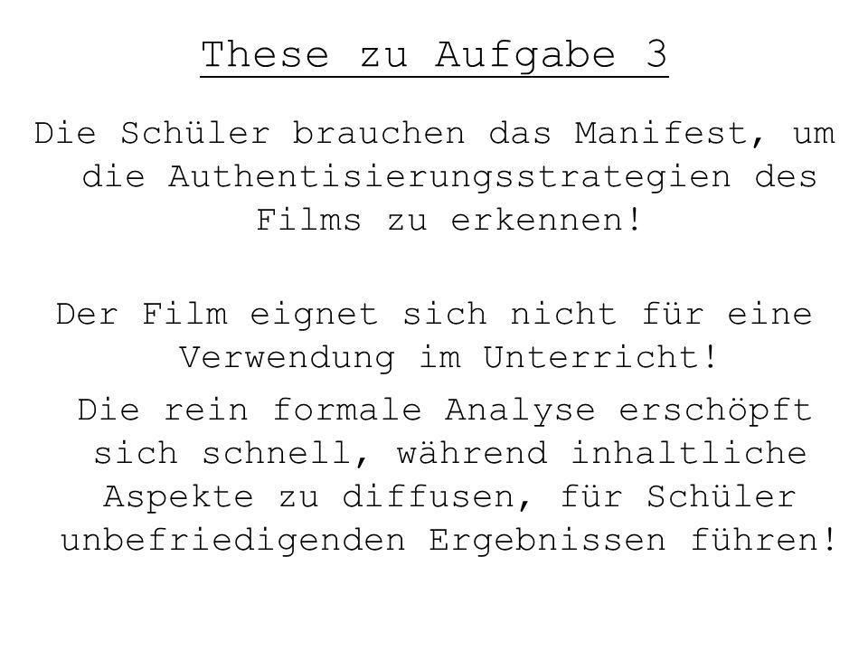 These zu Aufgabe 3 Die Schüler brauchen das Manifest, um die Authentisierungsstrategien des Films zu erkennen! Der Film eignet sich nicht für eine Ver