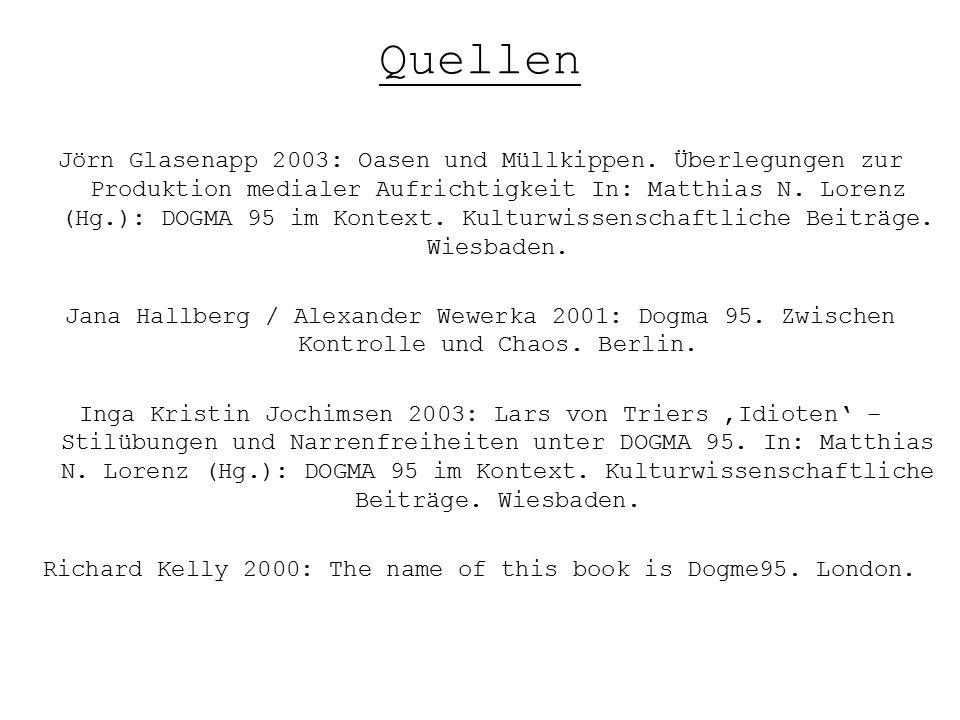 Quellen Jörn Glasenapp 2003: Oasen und Müllkippen. Überlegungen zur Produktion medialer Aufrichtigkeit In: Matthias N. Lorenz (Hg.): DOGMA 95 im Konte